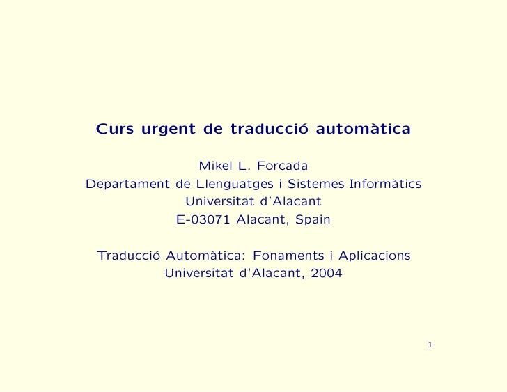 Curs urgent de traducci´ autom`tica                         o      a                 Mikel L. Forcada Departament de Lleng...