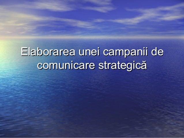 Elaborarea unei campanii de comunicare strategică