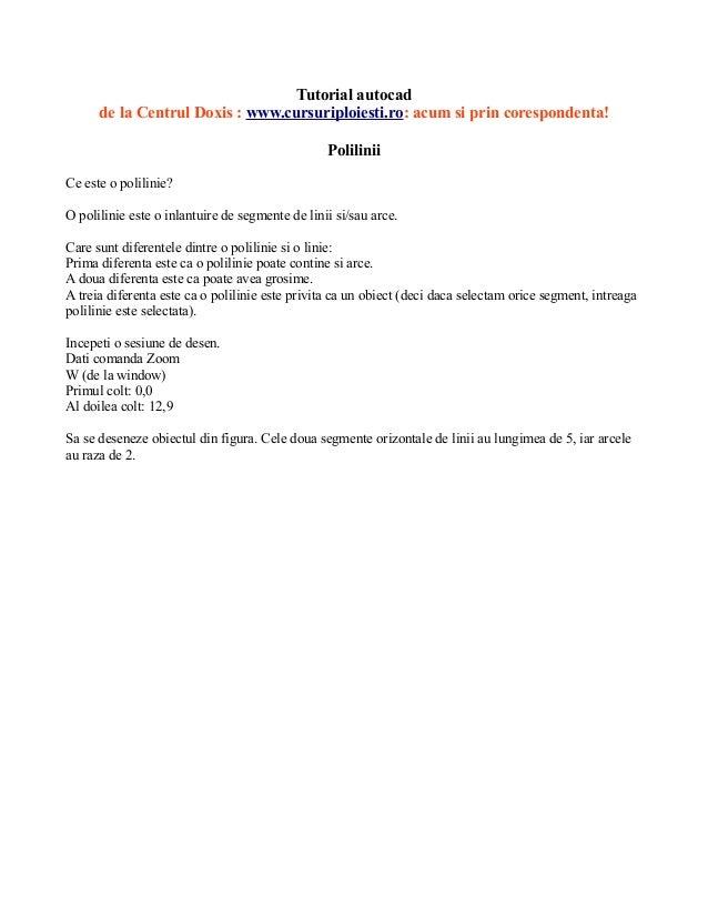 Tutorial autocadde la Centrul Doxis : www.cursuriploiesti.ro: acum si prin corespondenta!PoliliniiCe este o polilinie?O po...