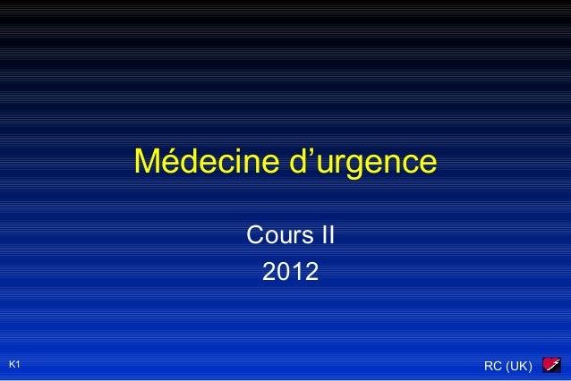RC (UK) Médecine d'urgence Cours II 2012 K1