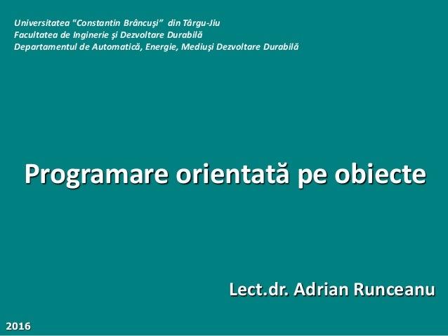 """Programare orientată pe obiecte Universitatea """"Constantin Brâncuşi"""" din Târgu-Jiu Facultatea de Inginerie şi Dezvoltare Du..."""