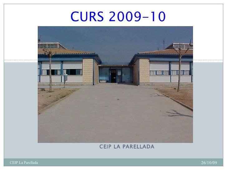 CEIP LA PARELLADA CURS 200 9 -10 26/10/09 CEIP La Parellada