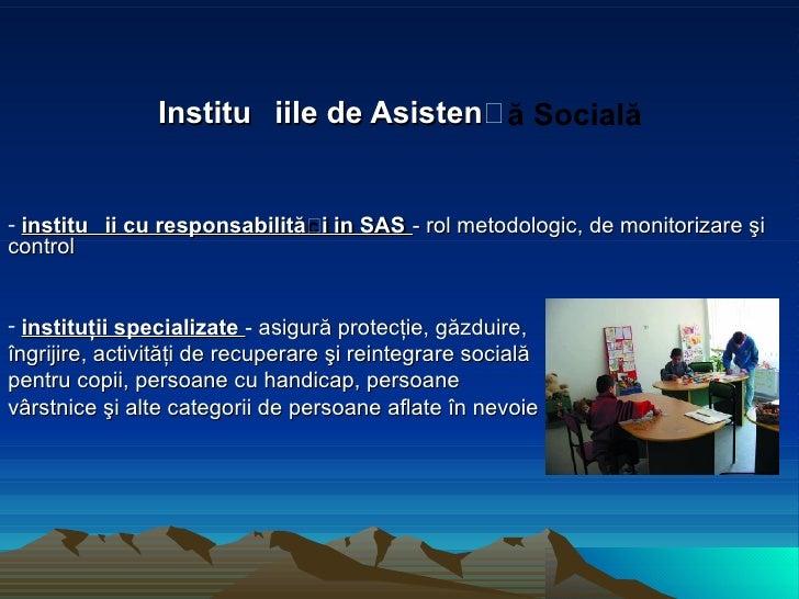 <ul><li>Instit u ţiile de Asistenţă Socială </li></ul><ul><li>instituţii cu responsabilităţi in SAS  -  rol metodologic, d...