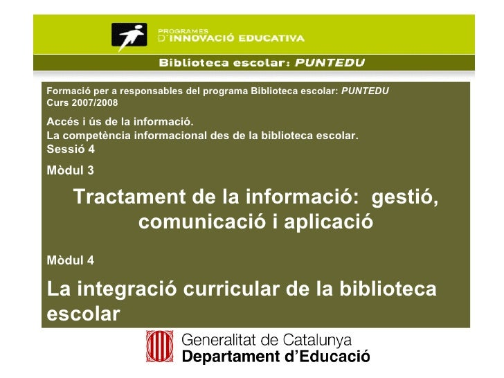 Formació per a responsables del programa Biblioteca escolar:  PUNTEDU Curs 2007/2008 Accés i ús de la informació.  La comp...