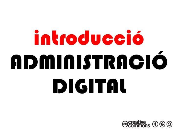 introducció ADMINISTRACIÓ     DIGITAL