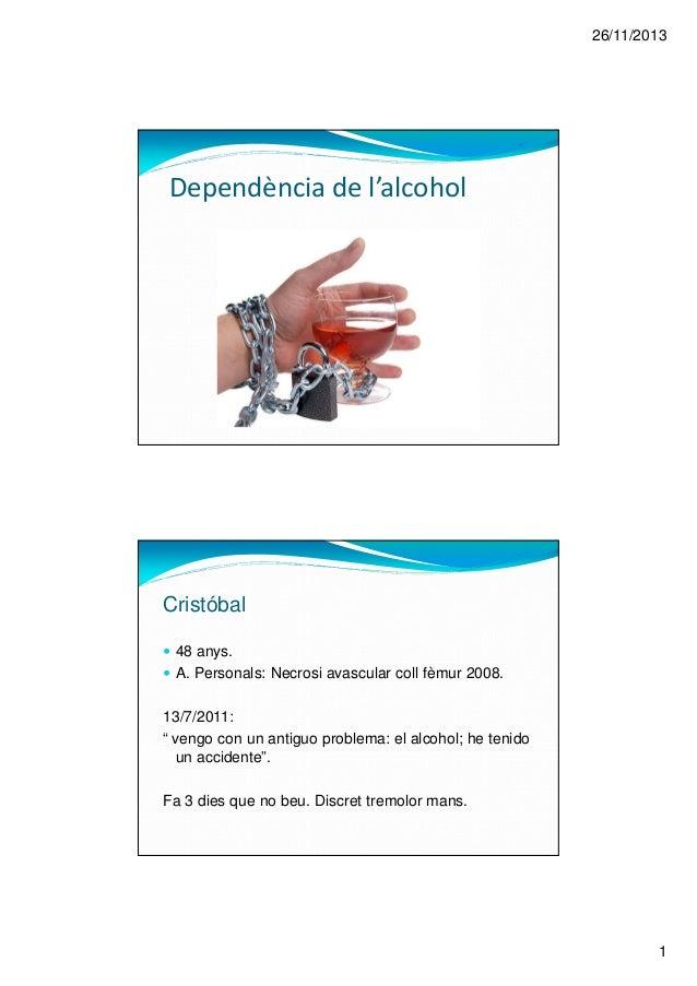 "26/11/2013 1 Dependència de l'alcohol Cristóbal 48 anys. A. Personals: Necrosi avascular coll fèmur 2008. 13/7/2011: "" ven..."
