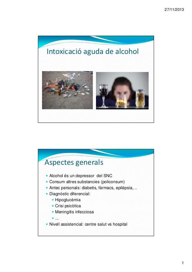 27/11/2013 1 Intoxicació aguda de alcohol Alcohol és un depressor del SNC Consum altres substancies (policonsum) Antec per...