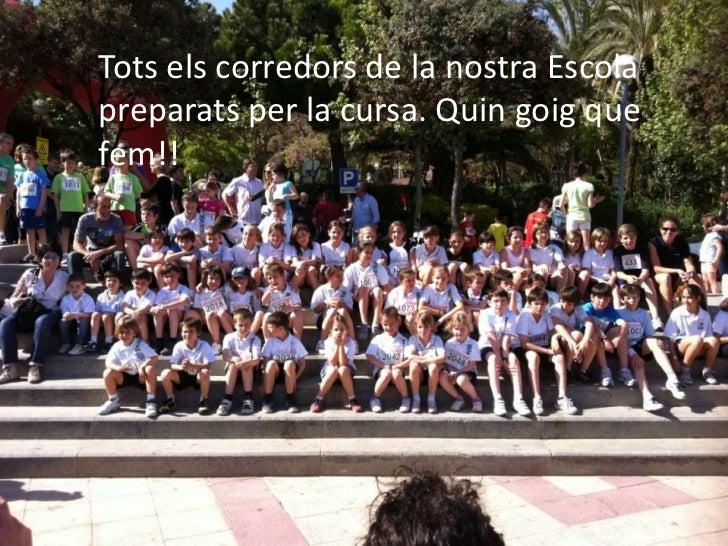 Tots els corredors de la nostra Escola preparats per la cursa. Quin goig que fem!!<br />
