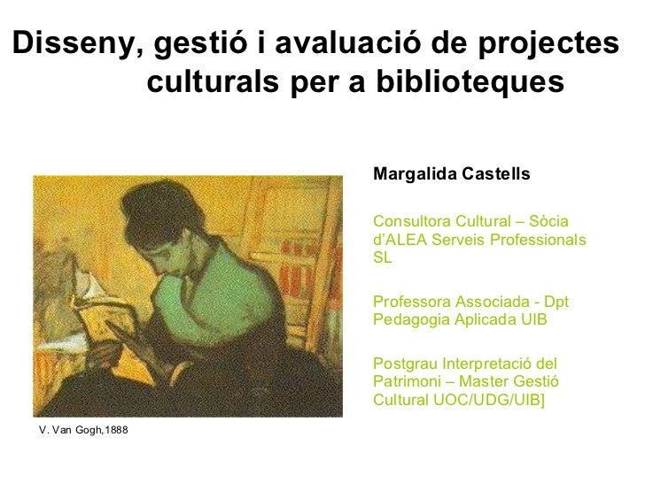 <ul><li>Margalida Castells </li></ul><ul><li>Consultora Cultural – Sòcia d'ALEA Serveis Professionals SL </li></ul><ul><li...