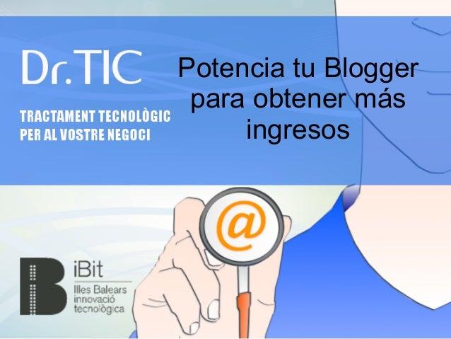 Potencia tu Blogger para obtener más ingresos
