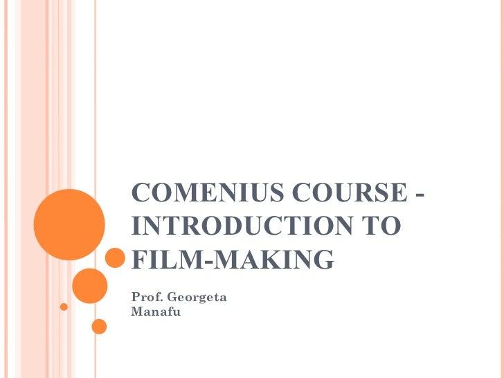 COMENIUS COURSE - INTRODUCTION TO FILM-MAKING Prof. Georgeta Manafu