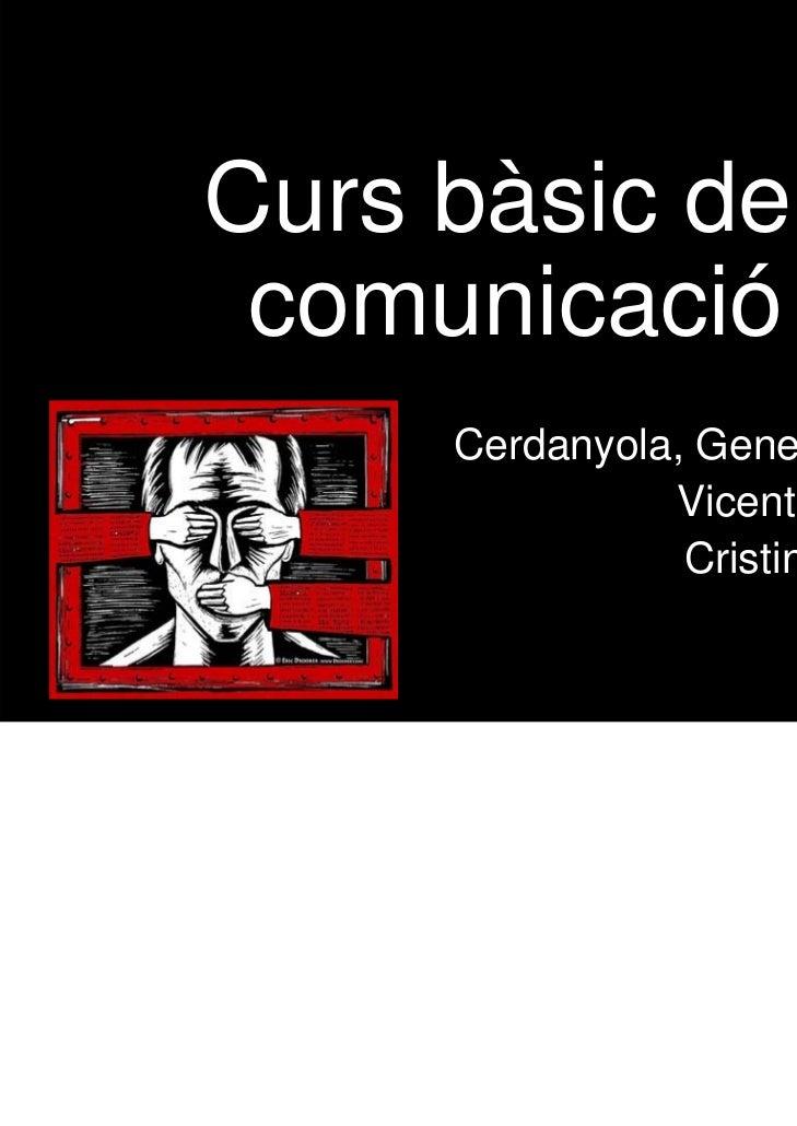 Curs bàsic de comunicació     Cerdanyola, Gener 2012               Vicent Canet                Cristina Mas