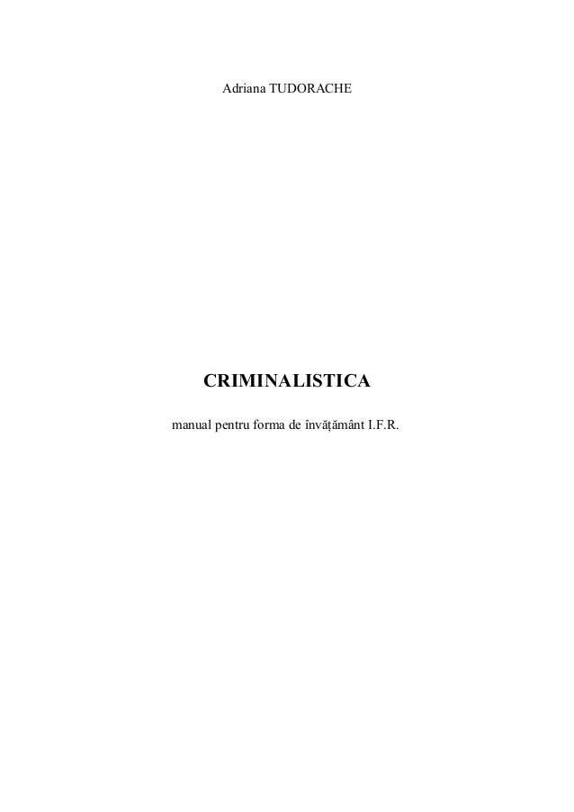 Adriana TUDORACHE  CRIMINALISTICA  manual pentru forma de învăţământ I.F.R.