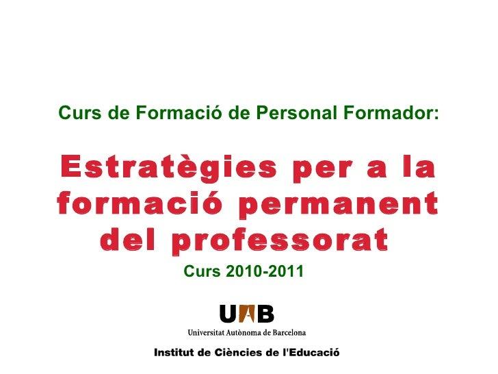 Curs de Formació de Personal Formador: Estratègies per a la formació permanent del professorat   Curs 2010-2011 LOGO ICE