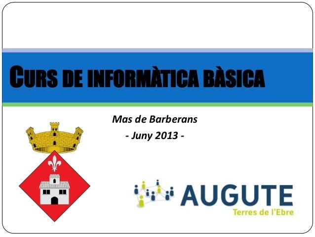 Mas de Barberans - Juny 2013 - CURS DE INFORMÀTICA BÀSICA