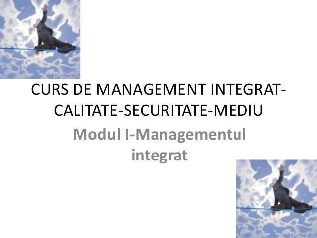 CURS DE MANAGEMENT INTEGRAT- CALITATE-SECURITATE-MEDIU Modul I-Managementul integrat