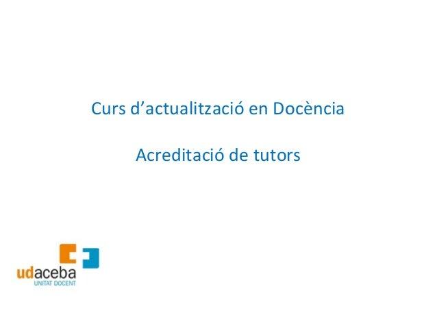Curs d'actualització en Docència     Acreditació de tutors