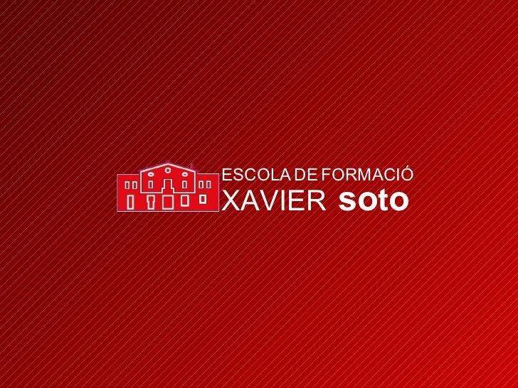 ESCOLA   DE   FORMACIÓ XAVIER  so t o