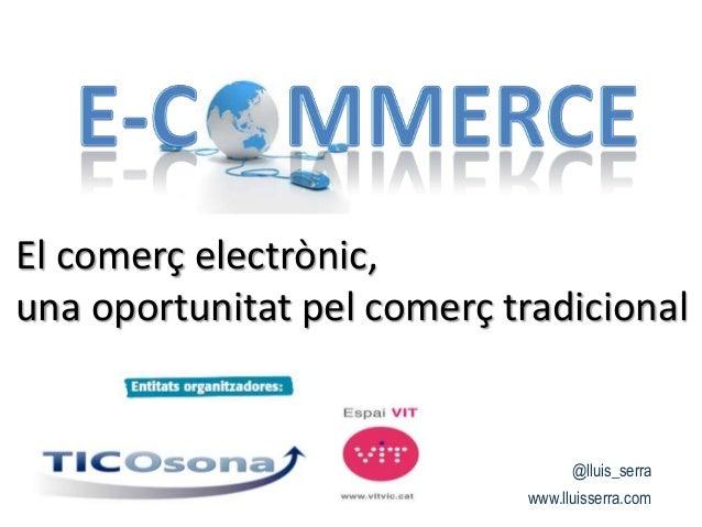 El comerç electrònic,una oportunitat pel comerç tradicional@lluis_serrawww.lluisserra.com