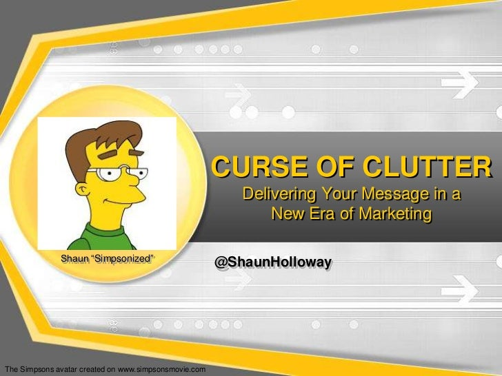 CURSE OF CLUTTER                                                          Delivering Your Message in a                    ...