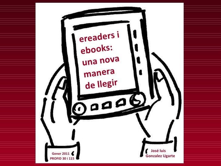ereaders i  ebooks:  una nova manera  de llegir José luis  Gonzalez Ugarte Gener 2011 PROFID 30 i 115
