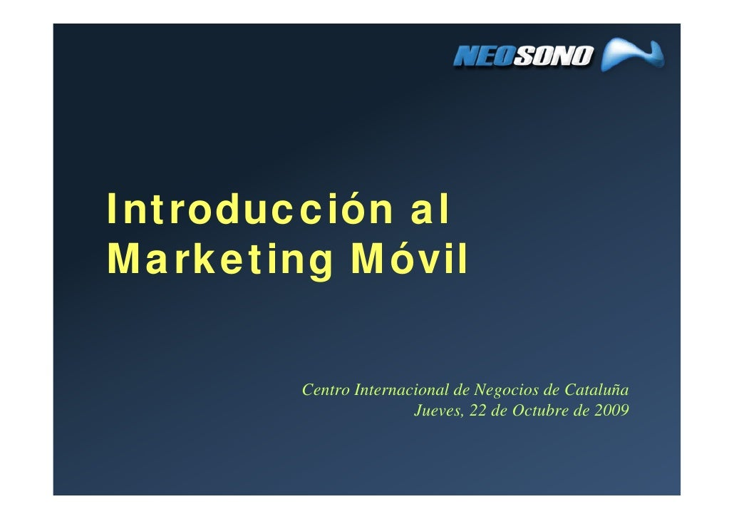 Introducción al Marketing Móvil          Centro Internacional de Negocios de Cataluña                        Jueves, 22 de...