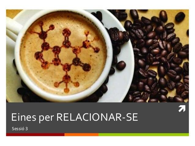 Eines per RELACIONAR-SE Sessió 3  