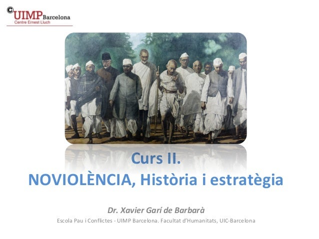 CursII. NOVIOLÈNCIA,Històriaiestratègia Dr.XavierGarídeBarbarà EscolaPauiConflictes-UIMPBarcelona.Facult...