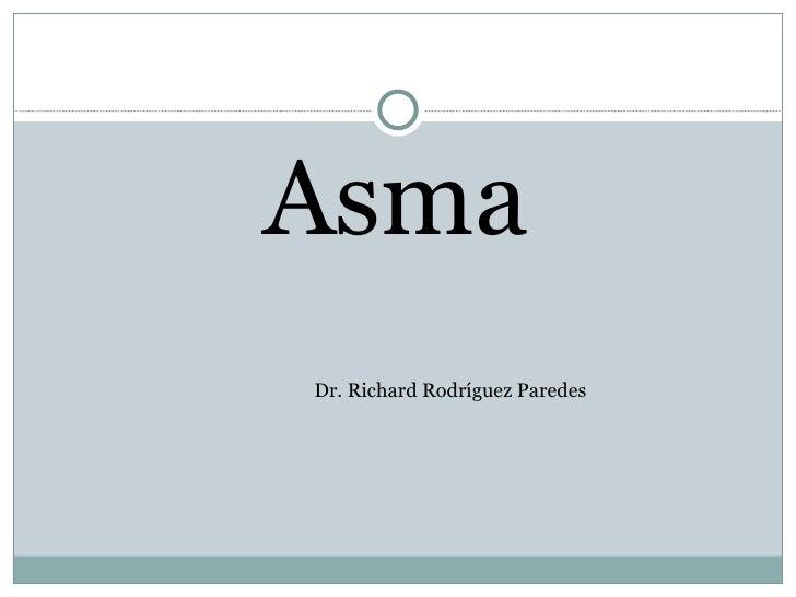 <ul><li>Asma </li></ul>Dr. Richard Rodríguez Paredes