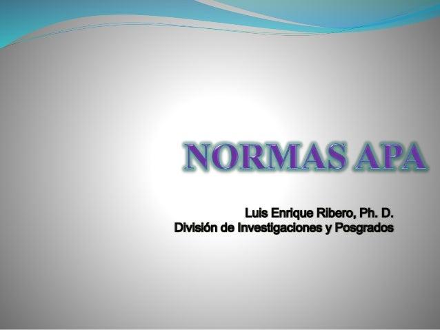 Luis Enrique Ribero, Ph. D. División de Investigaciones y Posgrados