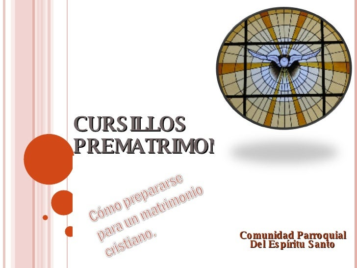 CURSILLOS PREMATRIMONIALES Comunidad Parroquial Del Espíritu Santo