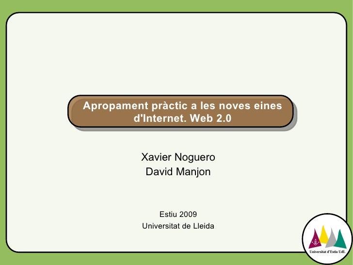 Apropament pràctic a les noves eines       dInternet. Web 2.0          Xavier Noguero           David Manjon              ...