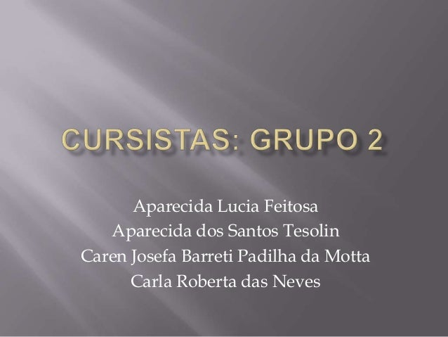 Aparecida Lucia FeitosaAparecida dos Santos TesolinCaren Josefa Barreti Padilha da MottaCarla Roberta das Neves
