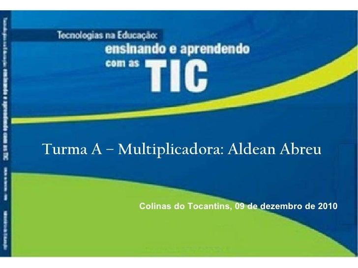 Turma A – Multiplicadora: Aldean Abreu Colinas do Tocantins, 09 de dezembro de 2010
