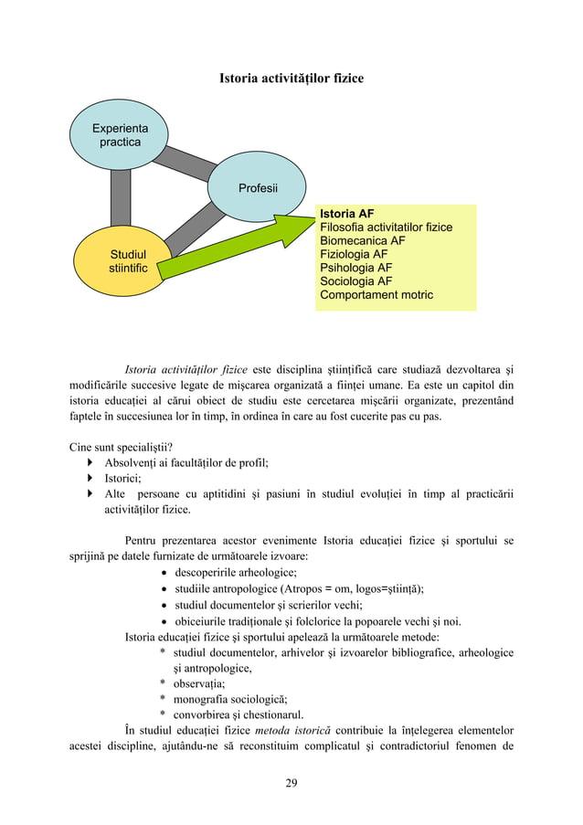 29 Istoria activităţilor fizice Istoria activităţilor fizice este disciplina ştiinţifică care studiază dezvoltarea şi modi...