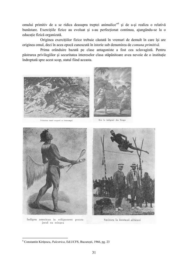 """31 omului primitiv de a se ridica deasupra treptei animalice""""6 şi de a-şi realiza o relativă bunăstare. Exerciţiile fizice..."""