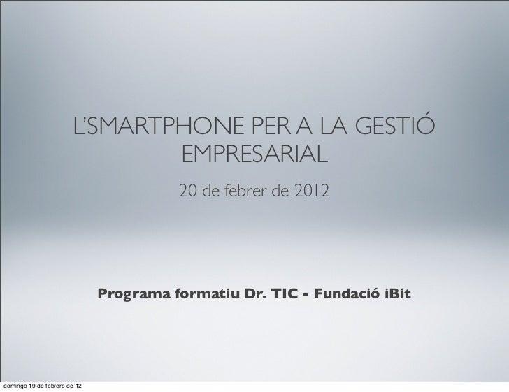 L'SMARTPHONE PER A LA GESTIÓ                               EMPRESARIAL                                        20 de febrer...