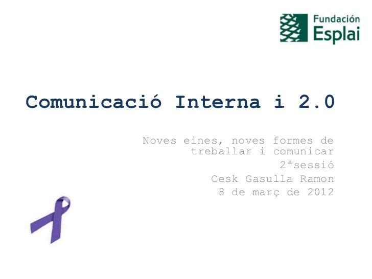 Comunicació Interna i 2.0         Noves eines, noves formes de                treballar i comunicar                       ...