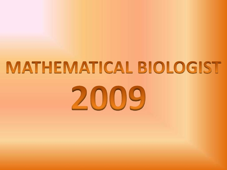 MATHEMATICAL BIOLOGIST<br />2009<br />