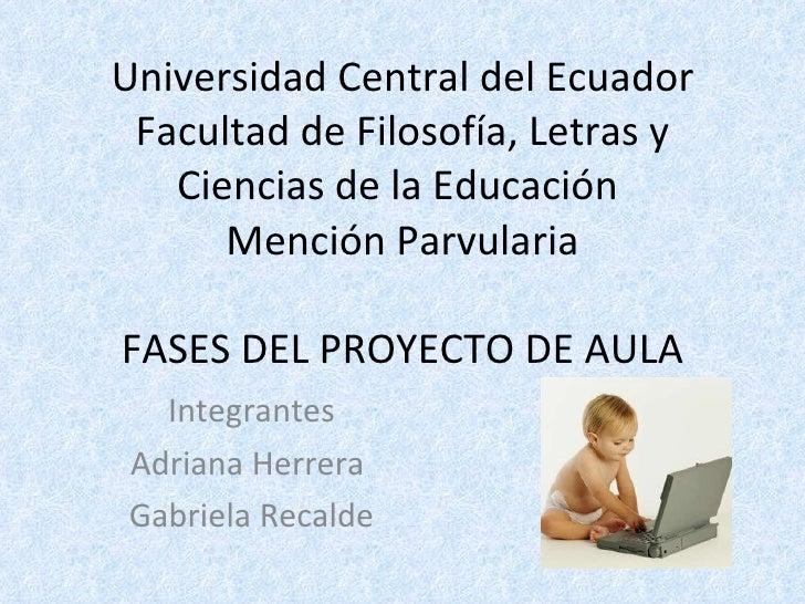 Universidad Central del Ecuador Facultad de Filosofía, Letras y Ciencias de la Educación  Mención Parvularia FASES DEL PRO...