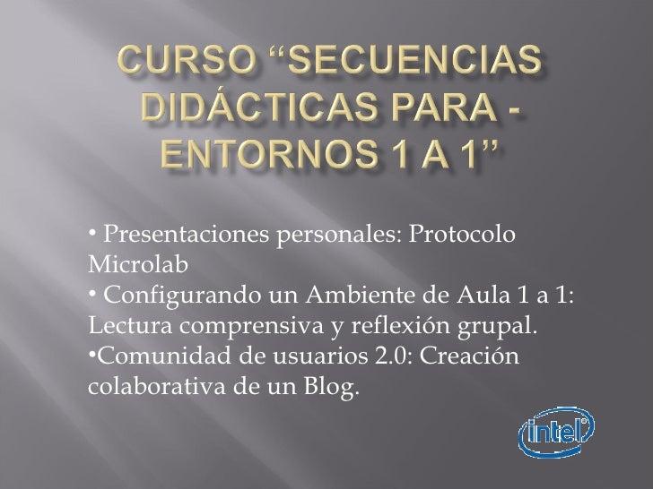 <ul><li>Presentaciones personales: Protocolo Microlab </li></ul><ul><li>Configurando un Ambiente de Aula 1 a 1:  Lectura c...