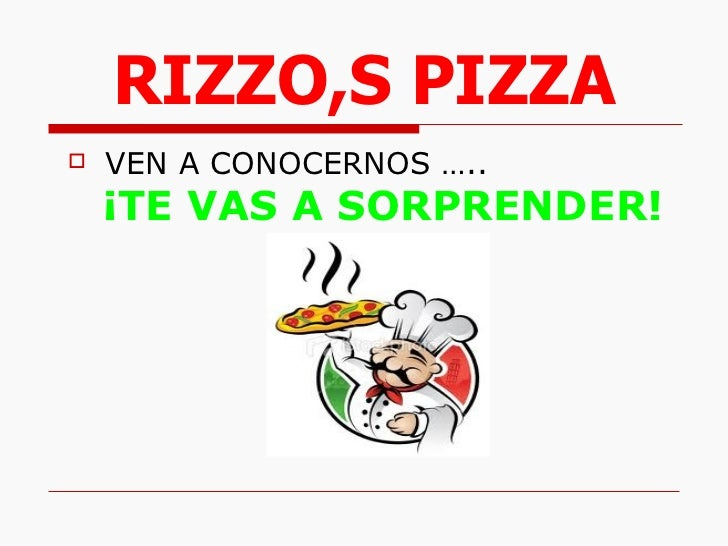 RIZZO,S PIZZA <ul><li>VEN A CONOCERNOS …..  ¡TE VAS A SORPRENDER! </li></ul>