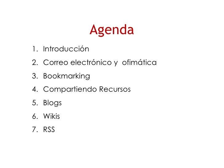 Agenda <ul><li>Introducción </li></ul><ul><li>Correo electrónico y  ofimática  </li></ul><ul><li>Bookmarking </li></ul><ul...