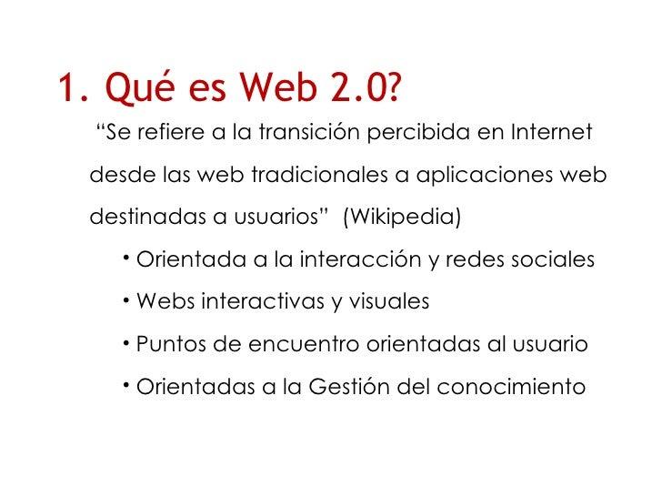 """1. Qué es Web 2.0? <ul><li>"""" Se refiere a la transici ón percibida en Internet desde las web tradicionales a aplicaciones ..."""