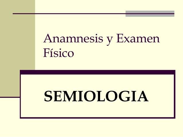 Anamnesis y Examen Físico SEMIOLOGIA