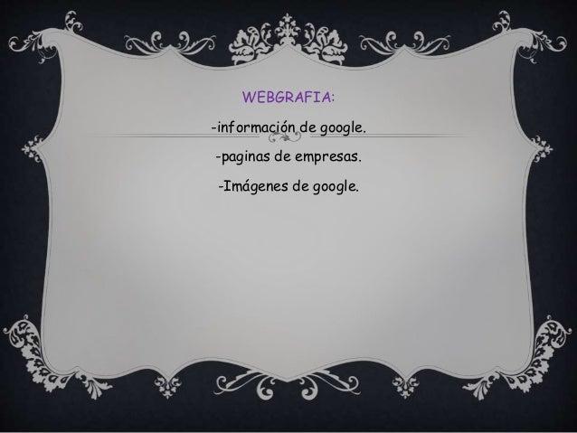 WEBGRAFIA: -información de google. -paginas de empresas. -Imágenes de google.