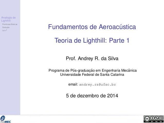 Analogia de  Lighthill  Premissas B´asicas  Deduc¸ ˜ao  Lei v8 Fundamentos de Aeroac´ ustica  Teoria de Lighthill: Parte 1...
