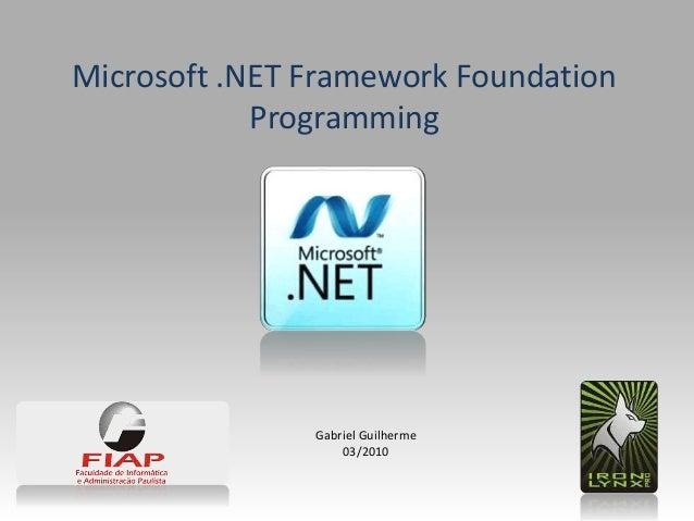 Gabriel Guilherme 03/2010 Microsoft .NET Framework Foundation Programming