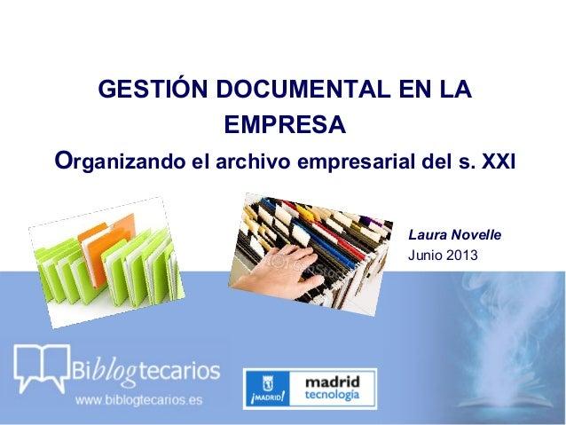 GESTIÓN DOCUMENTAL EN LA EMPRESA Organizando el archivo empresarial del s. XXI Laura Novelle Junio 2013