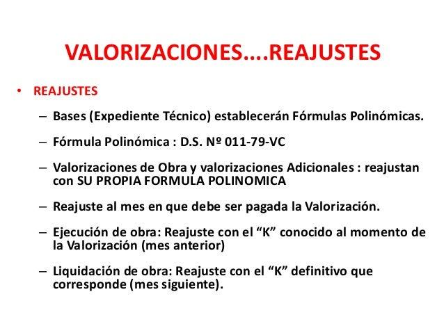 VALORIZACIONES....REAJUSTES • REAJUSTES – Bases (Expediente Técnico) establecerán Fórmulas Polinómicas. – Fórmula Polinómi...